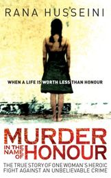 Rana Husseini. Murder in the Name of  Honour. Oneworld 2009